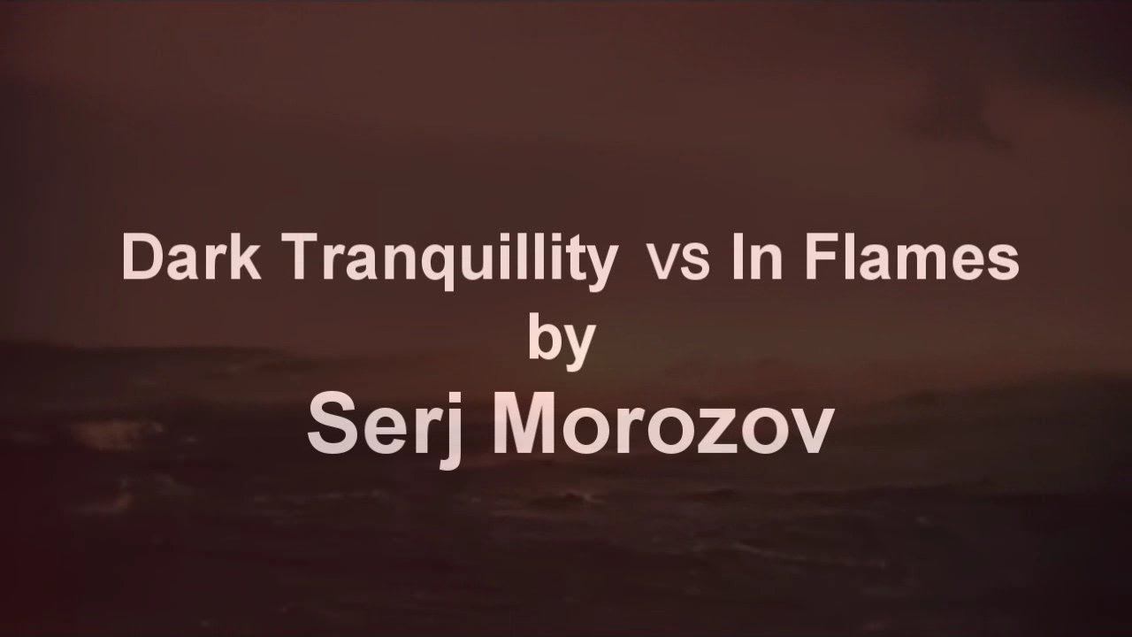 Dark Tranquillity VS In Flames by Serj Morozov