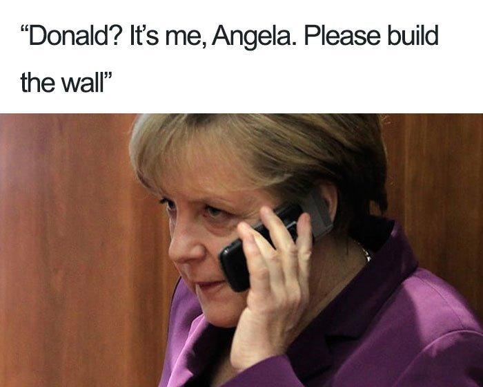 25. Дональд? Это я, Ангела. Пожалуйста, построй стену ЧМ 2018 Россия, ЧМ 2018 по футболу, весёлые картинки, мемы, приколы, футбол, футбол 2018, юмор